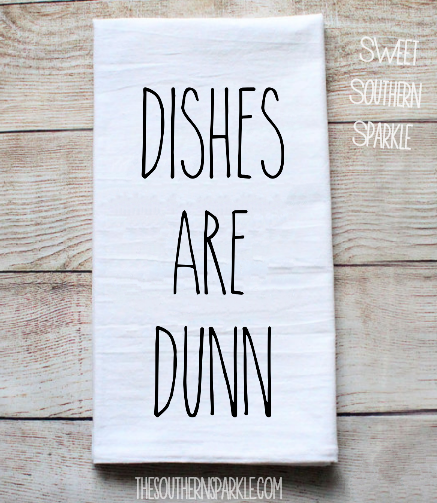 Rae Dunn Inspired Flour Sack Kitchen Towel- Dishes Are Dunn - Sweet Southern Sparkle