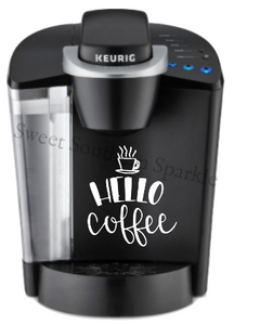 Hello Coffee Keurig Decal - Sweet Southern Sparkle