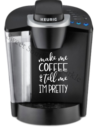 Coffee and Tell Me I'm Pretty Keurig  Decal - Sweet Southern Sparkle
