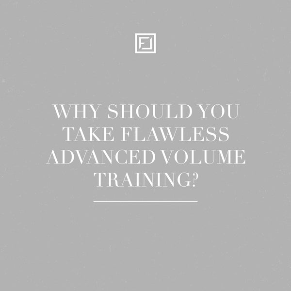 Why should you take Flawless Online Advanced Volume Lash Training?