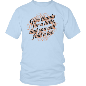 "All Woman Brands ""Give Thanks for a Little, and you will Find a Lot"" Thanksgiving Unisex T-shirt, Small - 4XL"