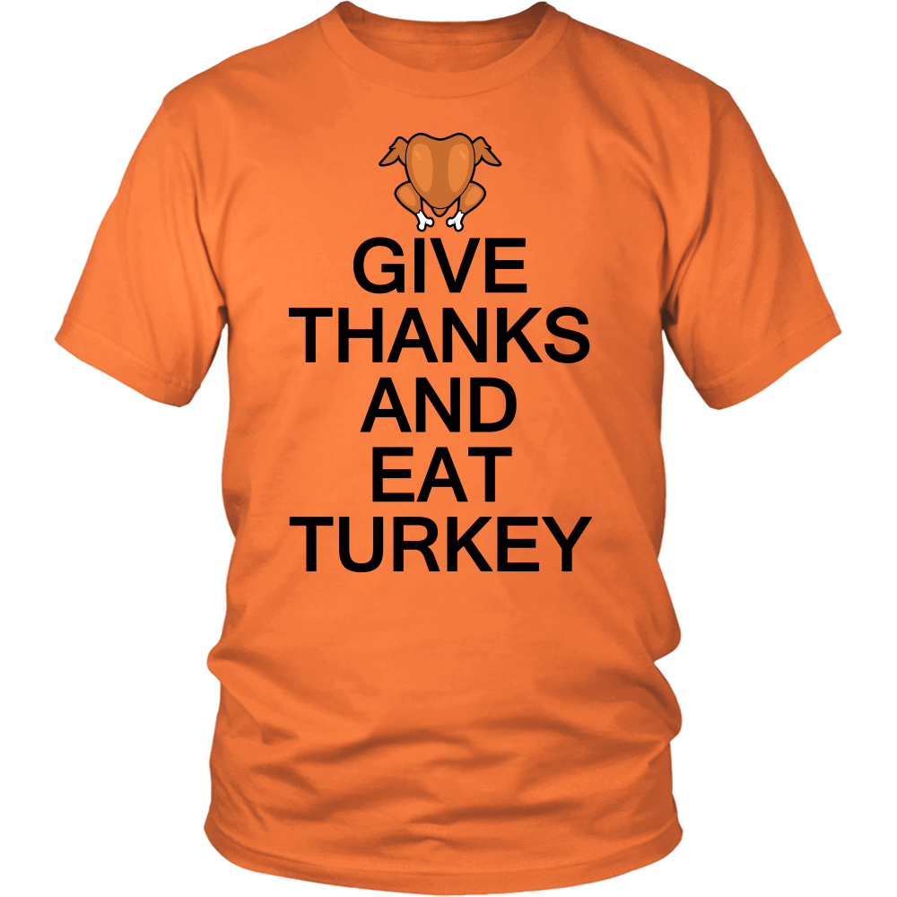 "All Woman Brands ""Give Thanks and Eat Turkey"" Thanksgiving Unisex T-shirt, Small - 4XL"