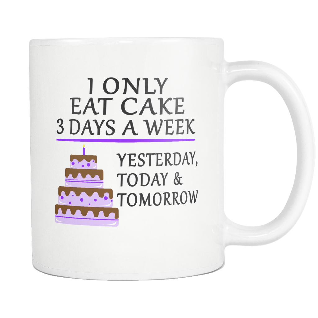 "All Woman Brands ""I only eat cake 3 days a week..."" Funny gift Mug 11oz"