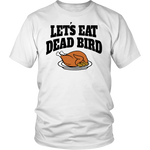 "All Woman Brands ""Let's Eat Dead Bird"" Funny Thanksgiving Unisex T-shirt, Small - 4XL"