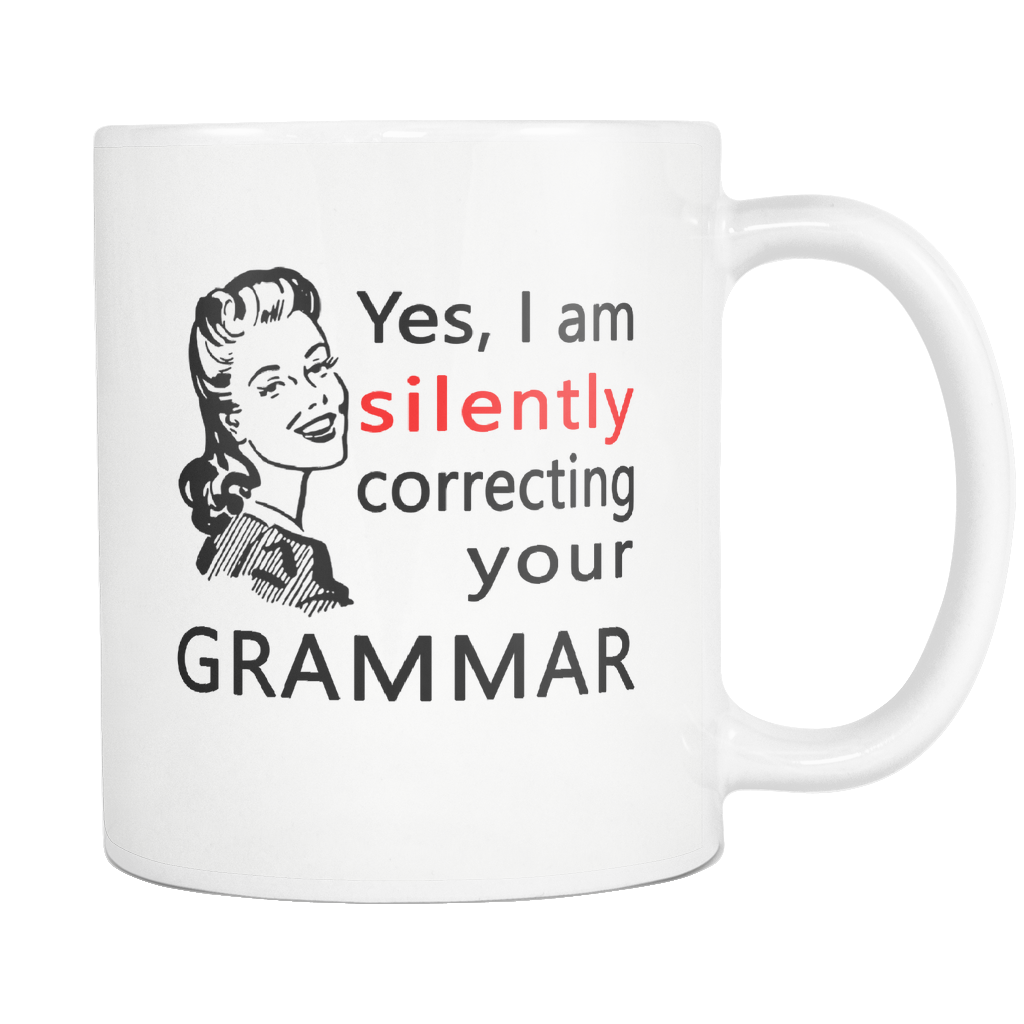 "All Woman Brands ""Yes, I am silently correcting your grammar"" Funny gift Mug 11oz"