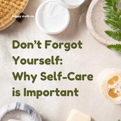 Don't Forget Yourself: Why Self-Care Is Important