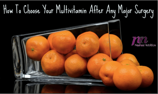 How To Choose Your Multivitamin After Any Major Surgery Like Bariatric Surgery