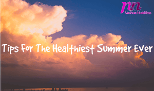 Tips To Have The Healthiest Summer Ever