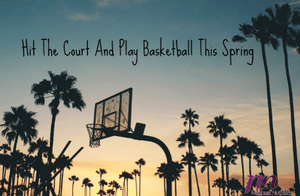 Hit The Court and Play Basketball This Spring