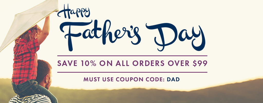 Happy Father's Day!  Save On Your Order Through The Weekend!