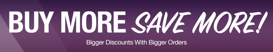 Buy More, Save More! Bigger Discounts on larger orders.