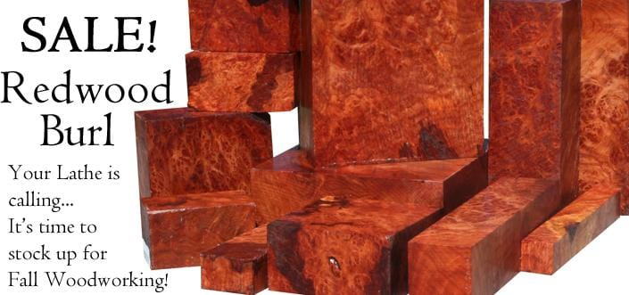 Ready for Redwood Burl?  Turning Sale on Now!