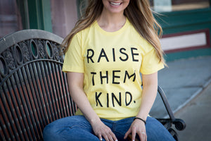 Raise Them Kind - Graphic Tee