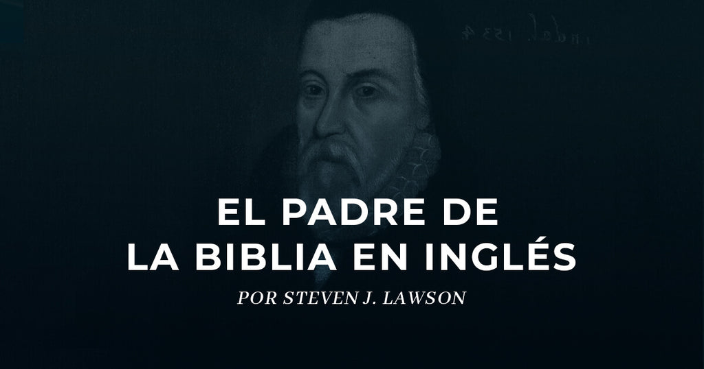 William Tyndale: Reformador y traductor de la Biblia