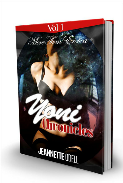 Yoni Chronicles Vol 1  More than Erotica