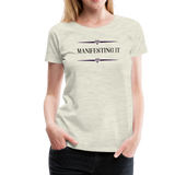 Manifesting It Women's Premium T-Shirt - heather oatmeal