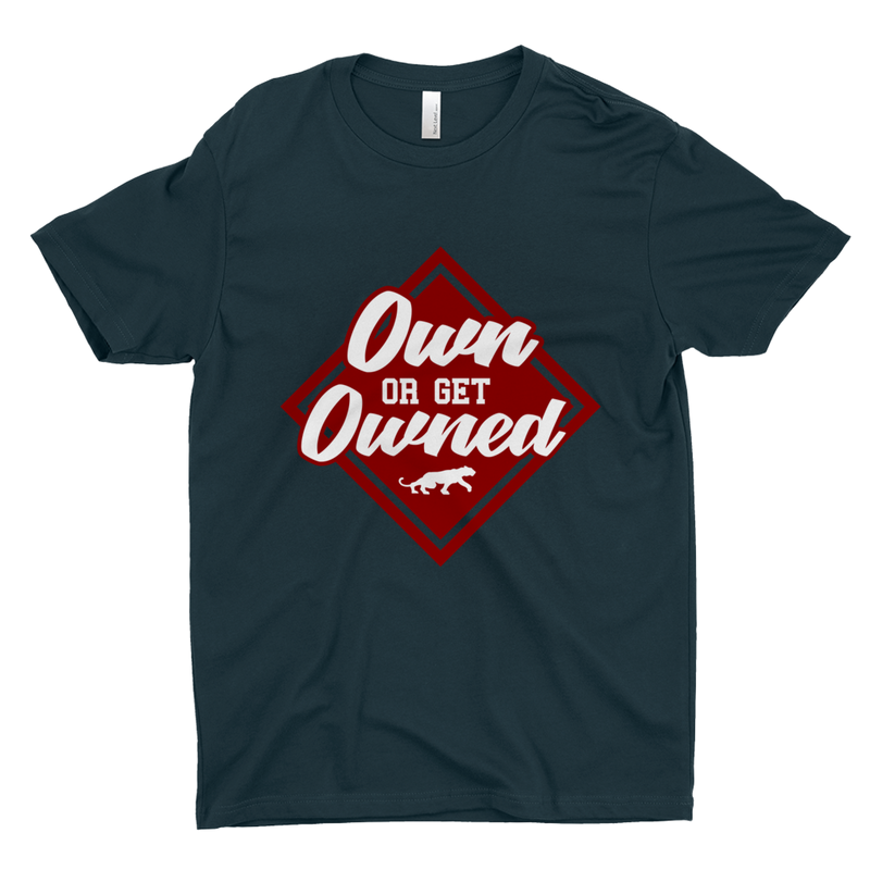 Own or Get Owned T-Shirt