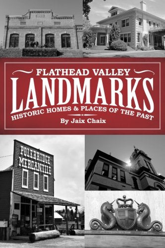 Flathead Valley Landmarks Historic Homes & Places of the Past - Jaix Chaix