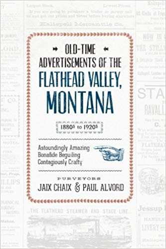 Old Time Advertisements of the Flathead Valley, Montana - Purveyors Jaix Chaix & Paul Alvord