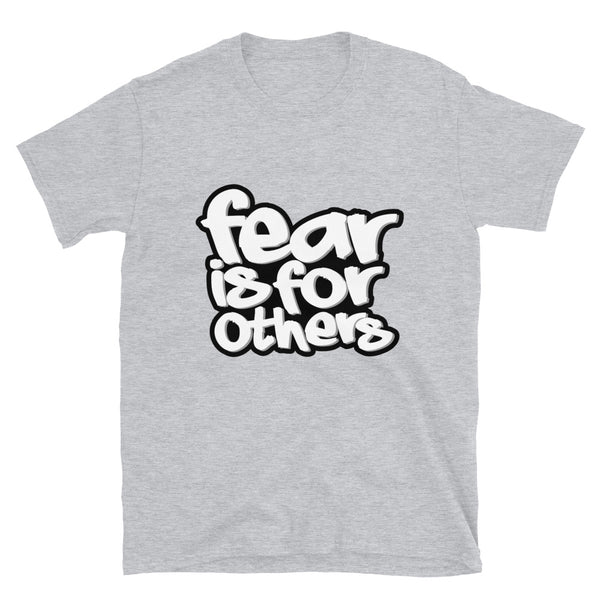 Fear Is For Others Short-Sleeve Unisex T-Shirt