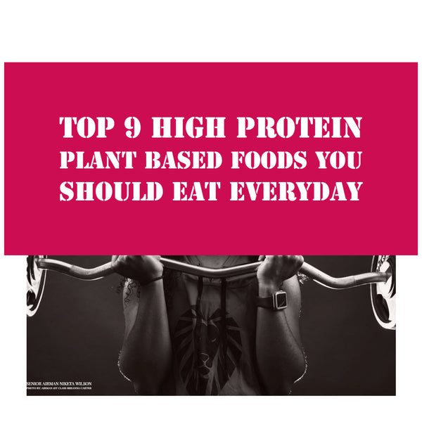 Top 9 High Protein Plant Based Foods You Should Eat Everyday