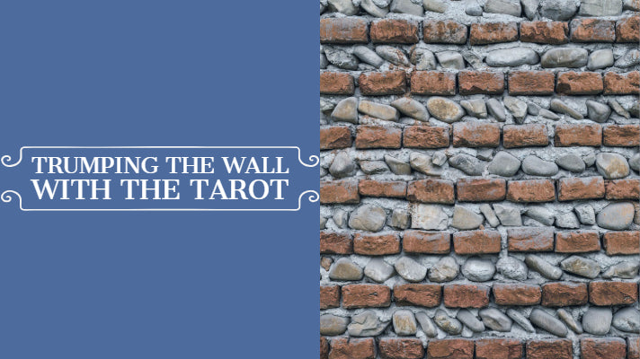 Trump the Wall with the Tarot