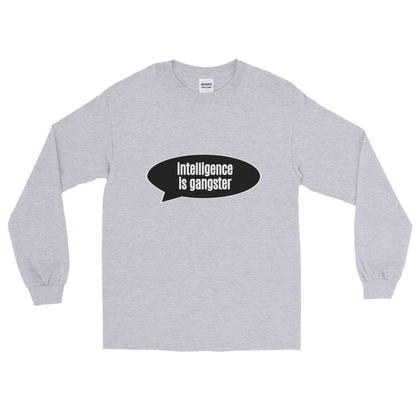 Intelligence Is Gangster Long Sleeve T-Shirt