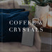 Entire Coffee & Crystals Collection