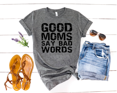 Good Moms Say Bad Words Tee