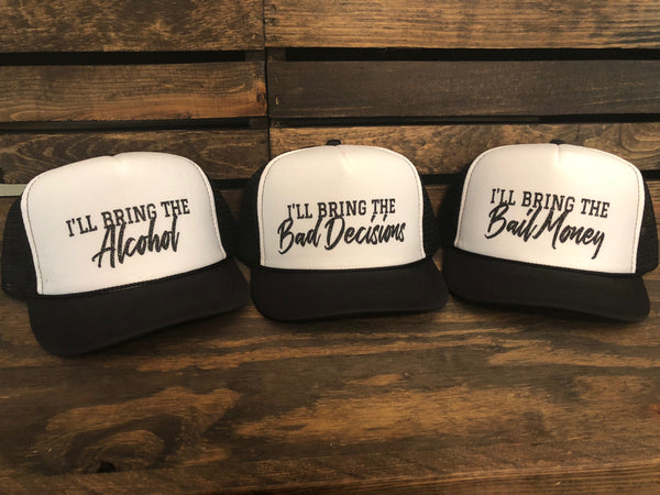 I'll Bring the Alcohol, Bad Decisions, and Bail Money trucker hat set
