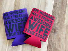 My husband has a freakin' awesome wife Koozie