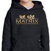 We Are Matrix Hooded Sweatshirt (youth)