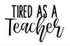 YOU CHOOSE-Tired As A Teacher