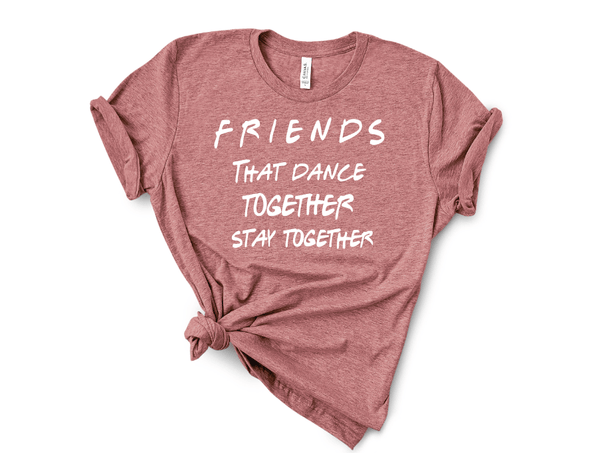 Friends who dance together stay together tee