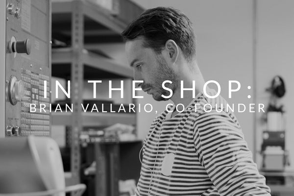 IN THE SHOP : BRIAN VALLARIO