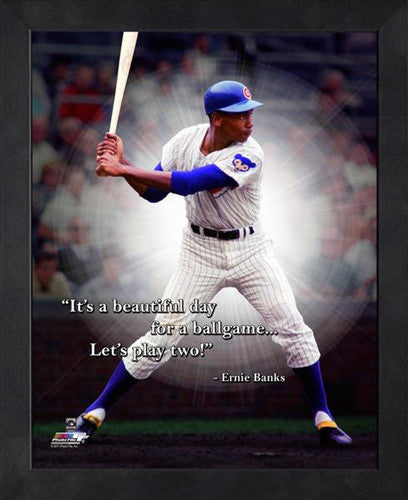 "Ernie Banks ""Let's Play Two"" Chicago Cubs FRAMED 16x20 PRO QUOTES PRINT - Photofile"