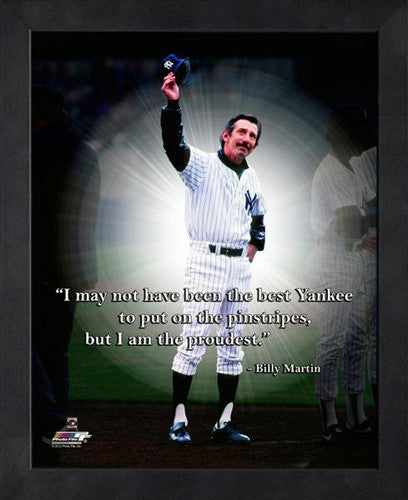 "Billy Martin ""Proudest Yankee"" New York Yankees FRAMED 16x20 PRO QUOTES PRINT - Photofile"