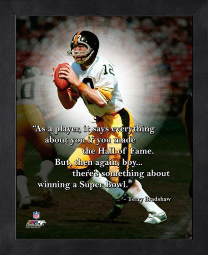 "Terry Bradshaw ""Something About the Super Bowl"" Pittsburgh Steelers FRAMED 16x20 PRO QUOTES PRINT"