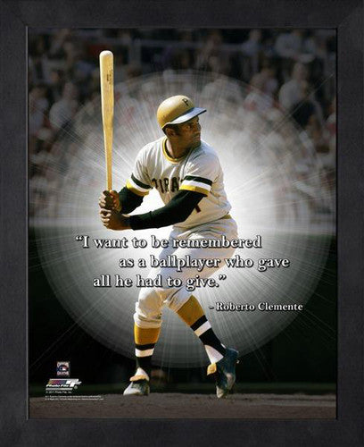 "Roberto Clemente ""Gave it All"" Pittsburgh Pirates FRAMED 16x20 PRO QUOTES PRINT - Photofile"