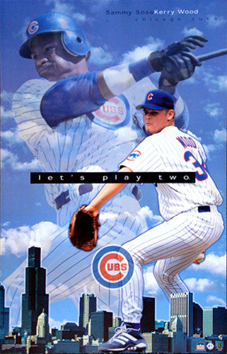 "Chicago Cubs ""Let's Play Two"" (Sammy Sosa, Kerry Wood) MLB Poster - Starline 2001"