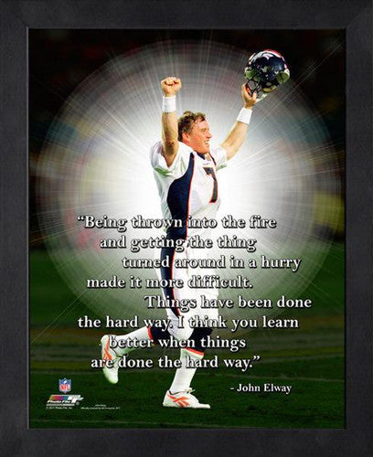 "John Elway ""The Hard Way"" Denver Broncos FRAMED 16x20 PRO QUOTES PRINT - Photofile"