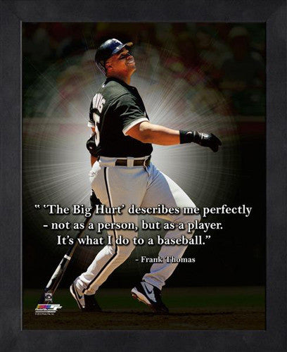 "Frank Thomas ""Hurt Baseballs"" Chicago White Sox FRAMED 16x20 PRO QUOTES PRINT - Photofile"