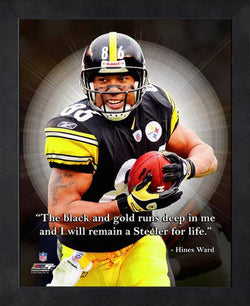 "Hines Ward ""Steeler for Life"" Pittsburgh Steelers FRAMED 16x20 PRO QUOTES PRINT - Photofile"