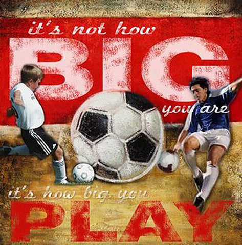 "Soccer ""How Big You Play"" Motivational Poster Print - Image Source"