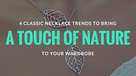 4 Classic Necklace Trends to Bring a Touch of Nature to Your Wardrobe