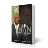 The Man I Never Knew: How Leadership Can Be Developed by Faith, Family, and Friends