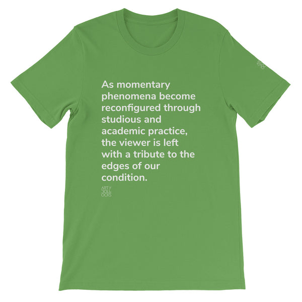 As momentary phenomena become reconfigured (unisex t-shirt)