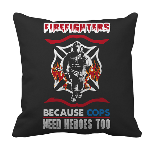 Limited Edition -  Firefighters because cops need heroes too