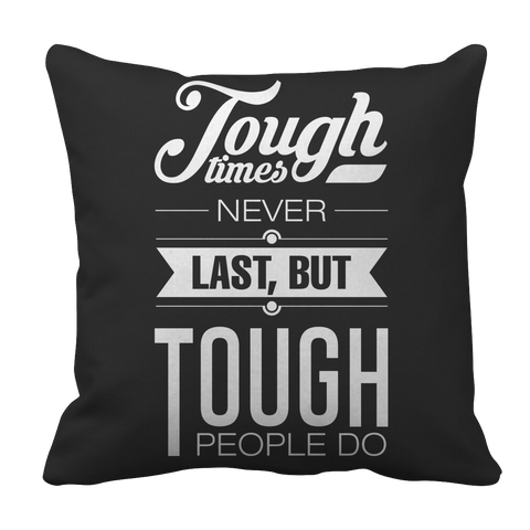 Tough Times Never Last Tough People Do