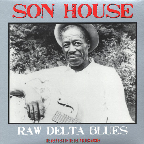 Son House ‎– Raw Delta Blues: The Very Best Of The Delta Blues Master